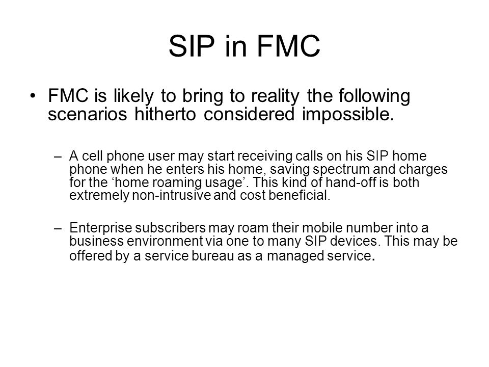 SIP in FMC FMC is likely to bring to reality the following scenarios hitherto considered impossible.