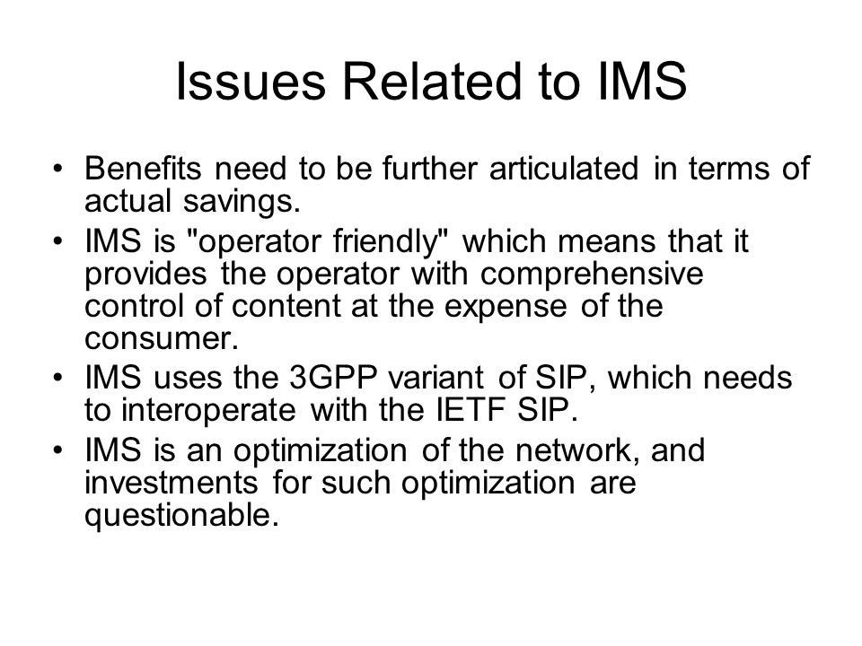 Issues Related to IMS Benefits need to be further articulated in terms of actual savings.
