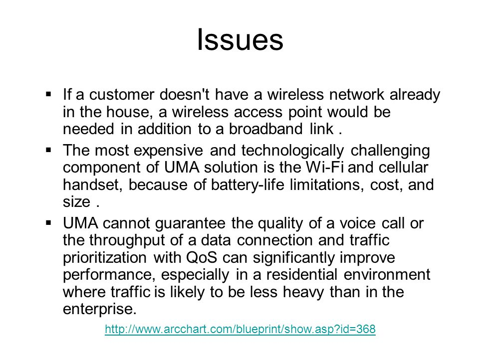 Issues If a customer doesn t have a wireless network already in the house, a wireless access point would be needed in addition to a broadband link .