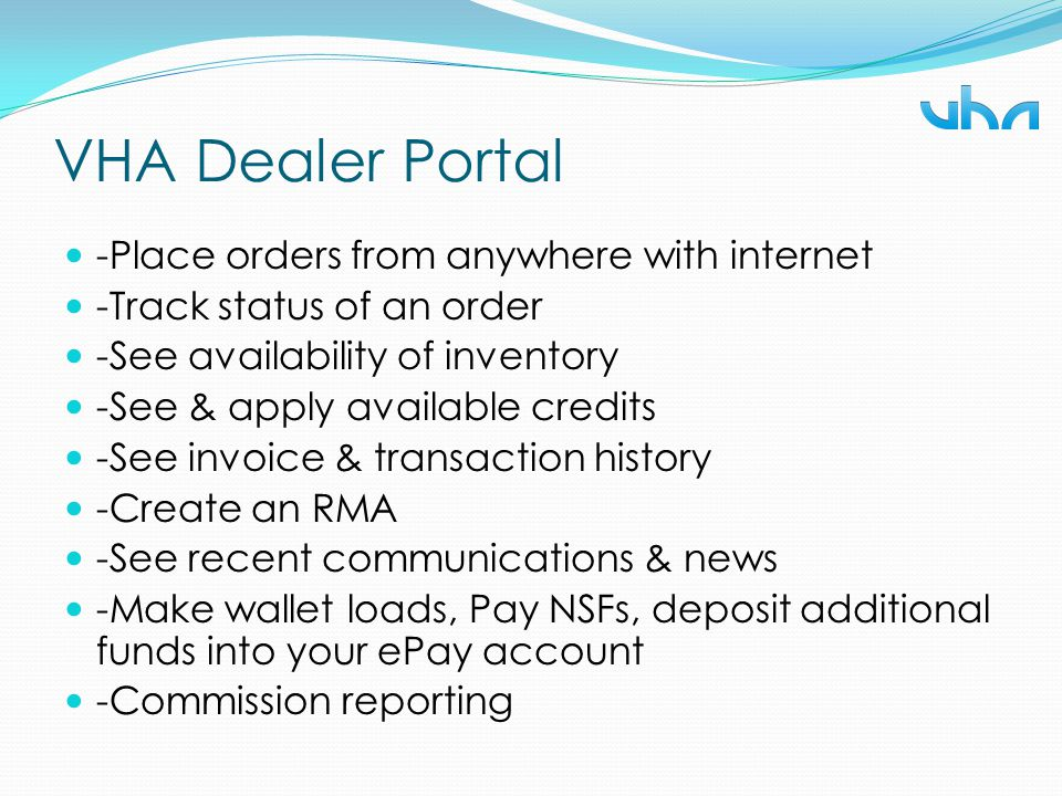 VHA Dealer Portal -Place orders from anywhere with internet