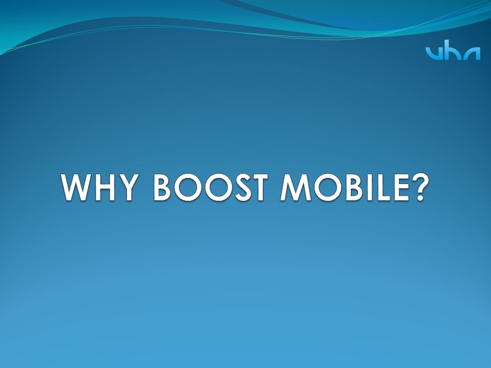 WHY BOOST MOBILE