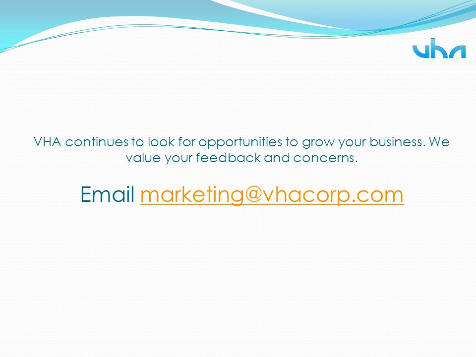 VHA continues to look for opportunities to grow your business
