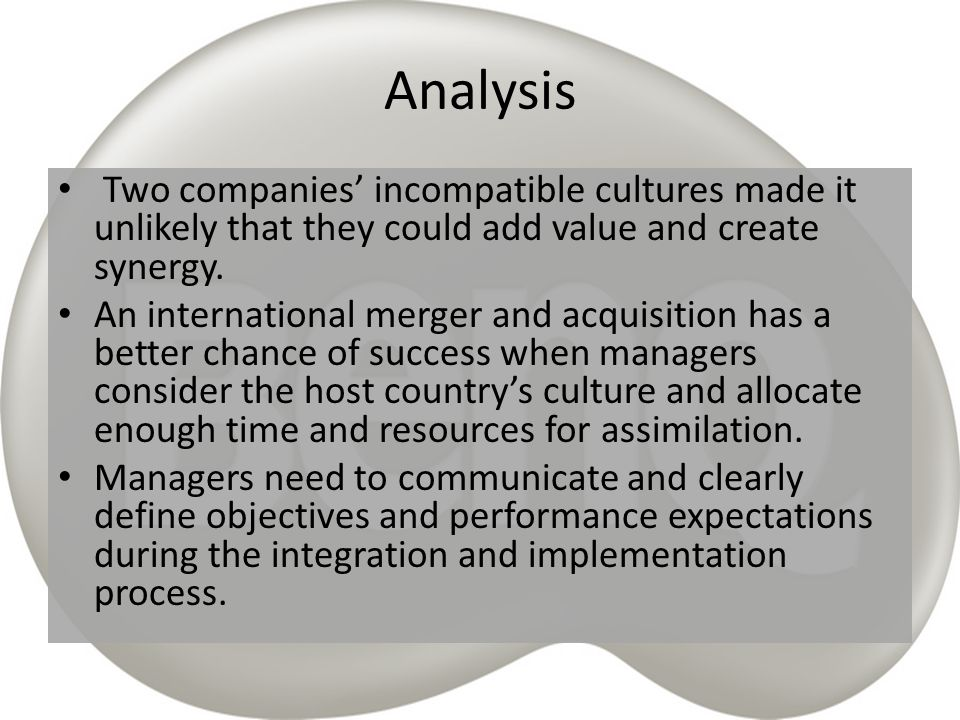 Analysis Two companies' incompatible cultures made it unlikely that they could add value and create synergy.