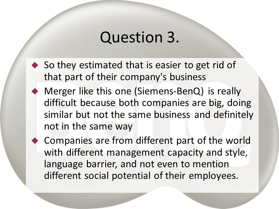 Question 3. So they estimated that is easier to get rid of that part of their company s business.