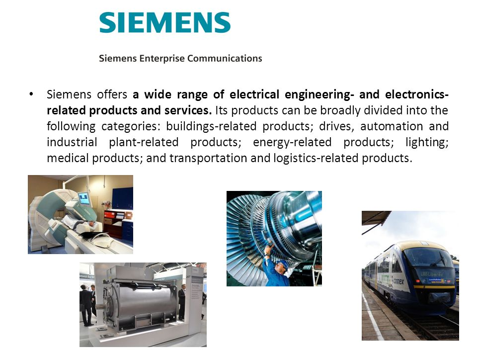 Siemens offers a wide range of electrical engineering- and electronics-related products and services.