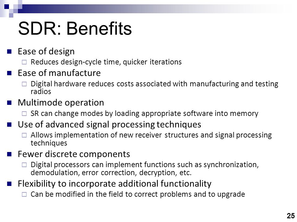 SDR: Advantages Flexible/reconfigurable Reduced obsolescence