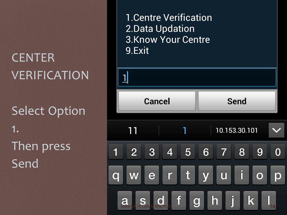 CENTER VERIFICATION Select Option 1. Then press Send