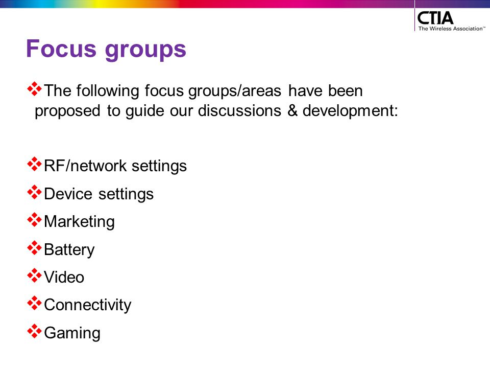 Focus groups The following focus groups/areas have been proposed to guide our discussions & development: