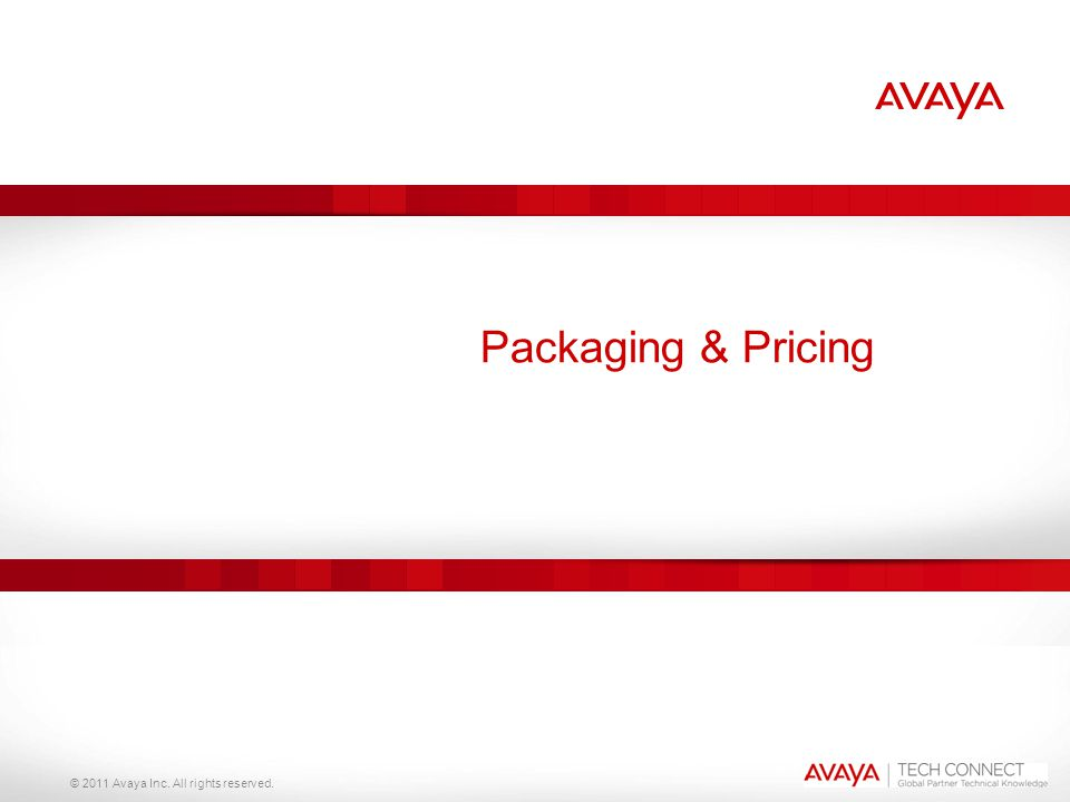 Packaging & Pricing © 2011 Avaya Inc. All rights reserved.