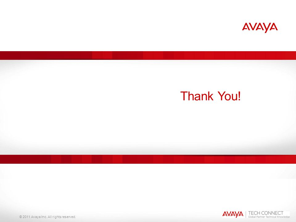 Thank You! © 2011 Avaya Inc. All rights reserved.