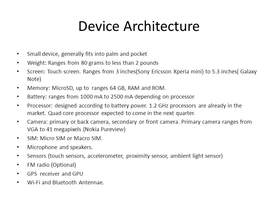 Device Architecture Small device, generally fits into palm and pocket