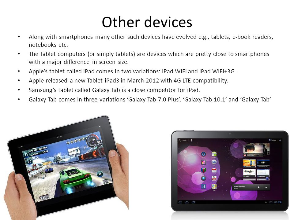 Other devices Along with smartphones many other such devices have evolved e.g., tablets, e-book readers, notebooks etc.