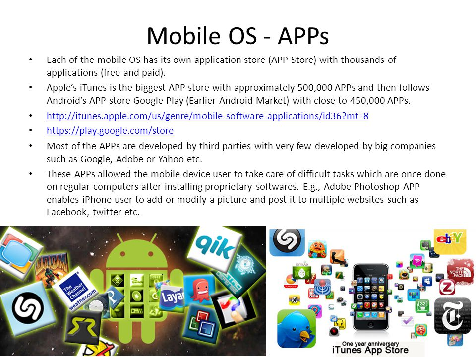 Mobile OS - APPs Each of the mobile OS has its own application store (APP Store) with thousands of applications (free and paid).