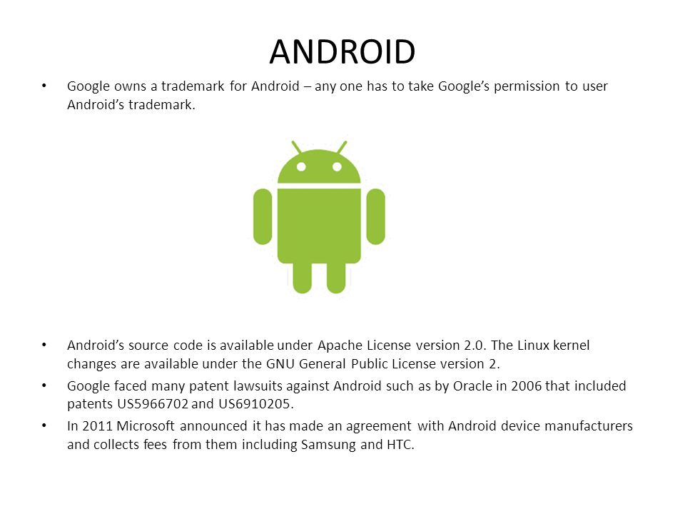 ANDROID Google owns a trademark for Android – any one has to take Google's permission to user Android's trademark.