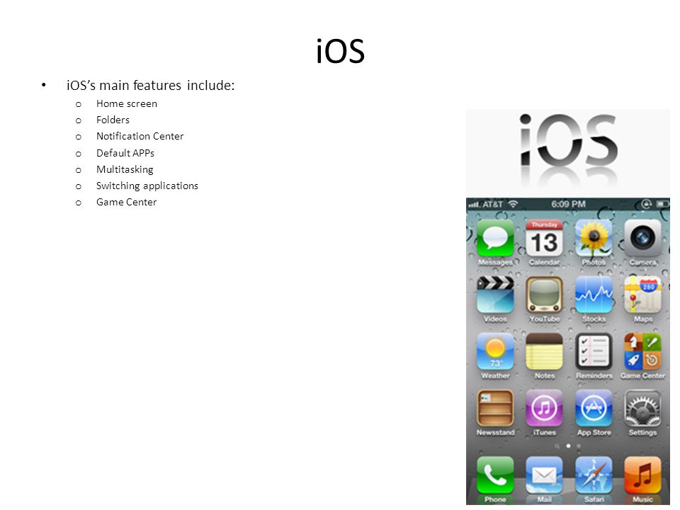 iOS iOS's main features include: Home screen Folders