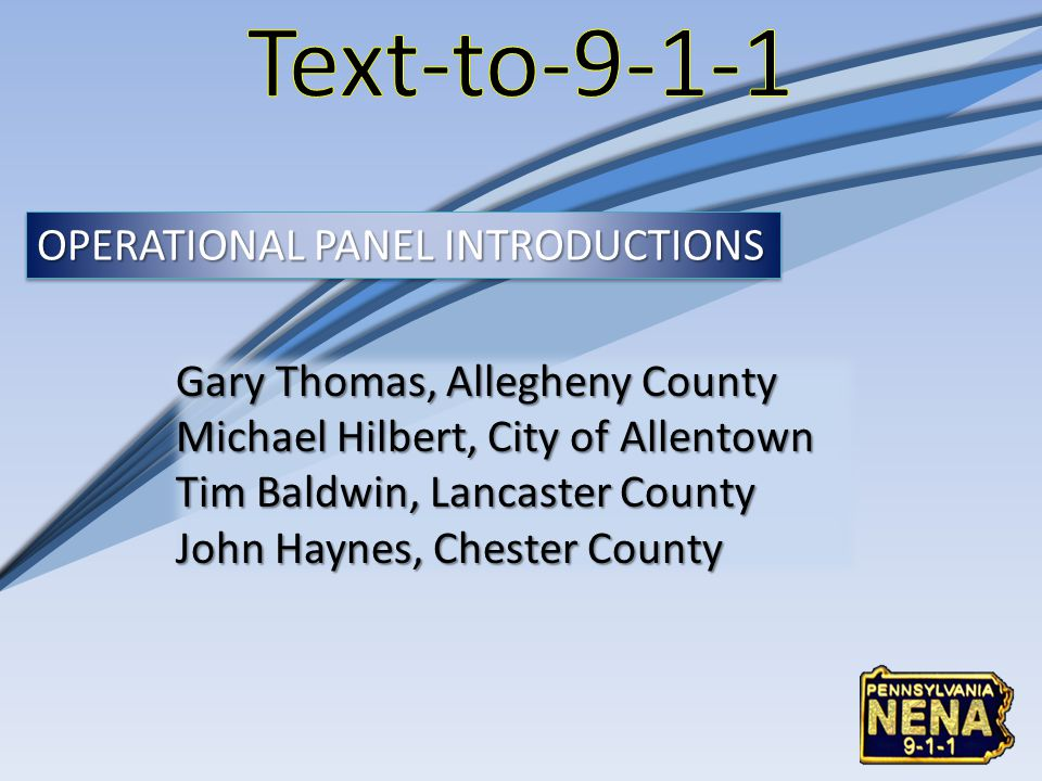 Text-to-9-1-1 OPERATIONAL PANEL INTRODUCTIONS