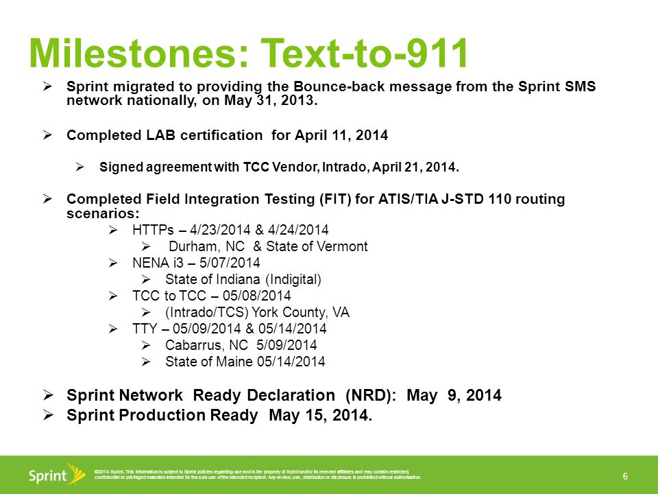 Milestones: Text-to-911 Sprint migrated to providing the Bounce-back message from the Sprint SMS network nationally, on May 31, 2013.