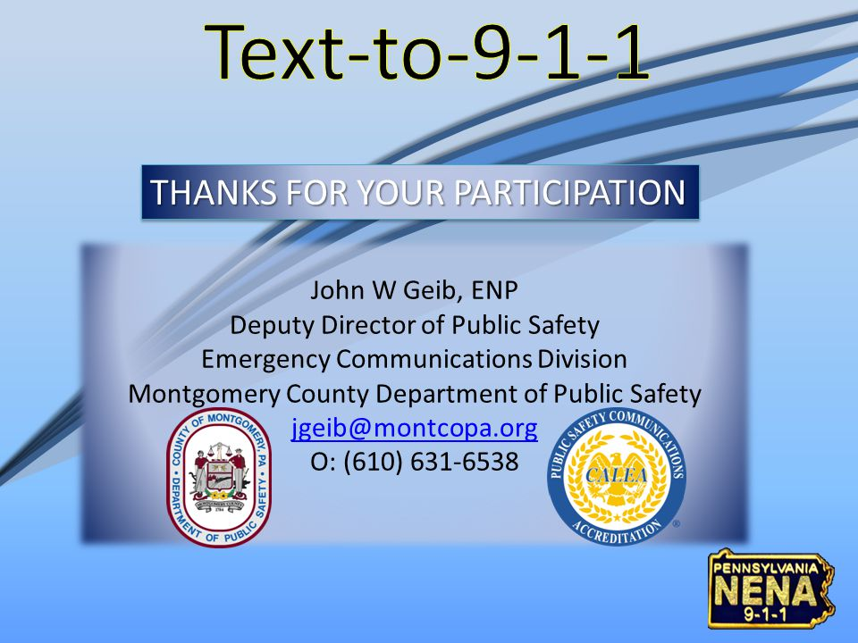 Text-to-9-1-1 THANKS FOR YOUR PARTICIPATION John W Geib, ENP