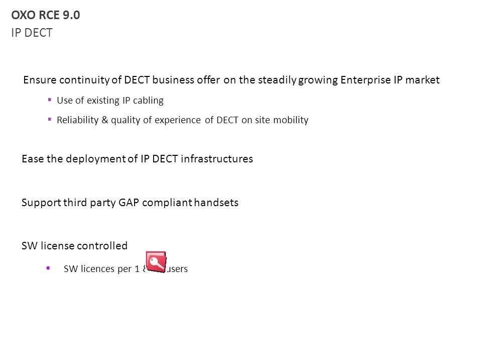 OXO RCE 9.0 IP DECT. Ensure continuity of DECT business offer on the steadily growing Enterprise IP market.