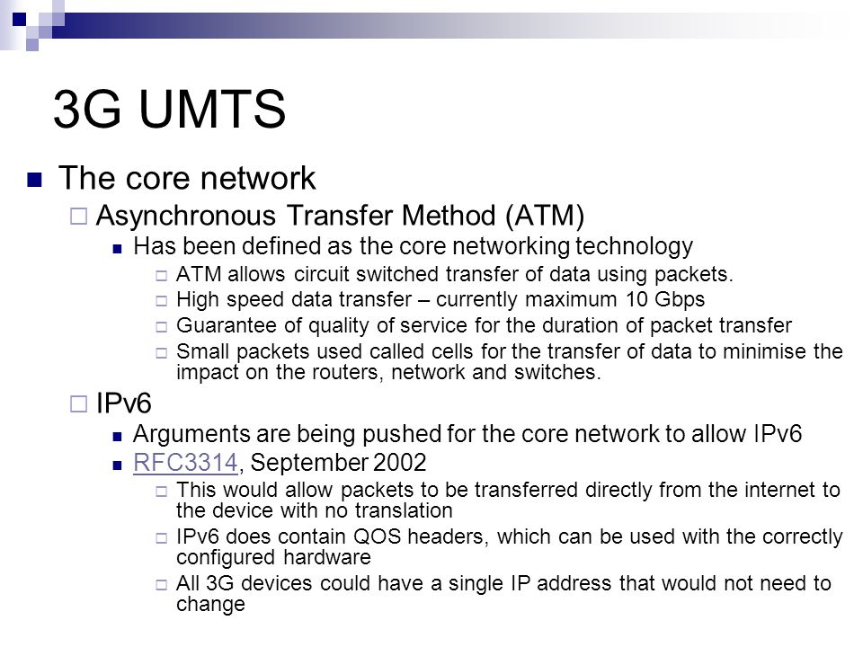 3G UMTS The core network Asynchronous Transfer Method (ATM) IPv6