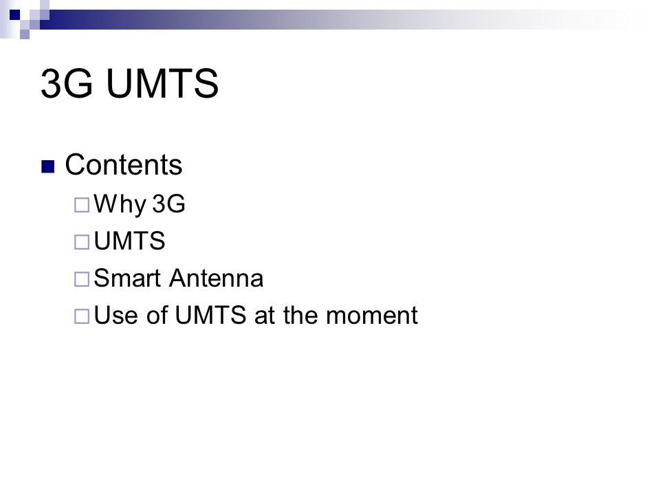 3G UMTS Contents Why 3G UMTS Smart Antenna Use of UMTS at the moment