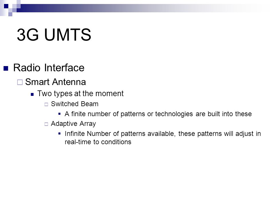 3G UMTS Radio Interface Smart Antenna Two types at the moment