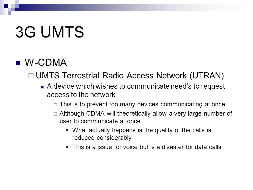 3G UMTS W-CDMA UMTS Terrestrial Radio Access Network (UTRAN)
