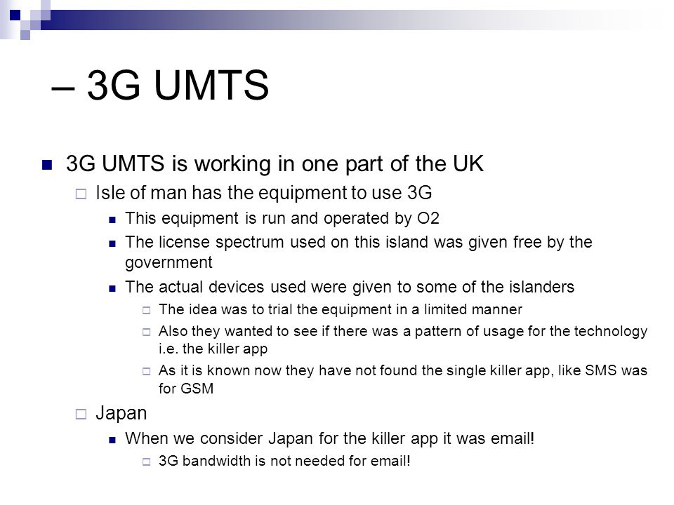 – 3G UMTS 3G UMTS is working in one part of the UK