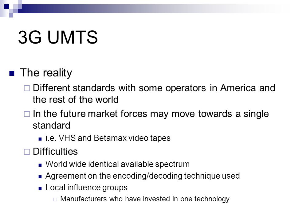 3G UMTS The reality. Different standards with some operators in America and the rest of the world.