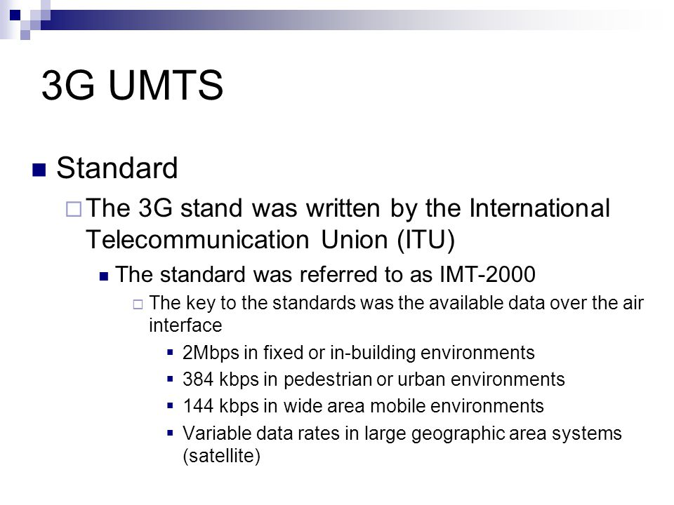 3G UMTS Standard. The 3G stand was written by the International Telecommunication Union (ITU) The standard was referred to as IMT-2000.