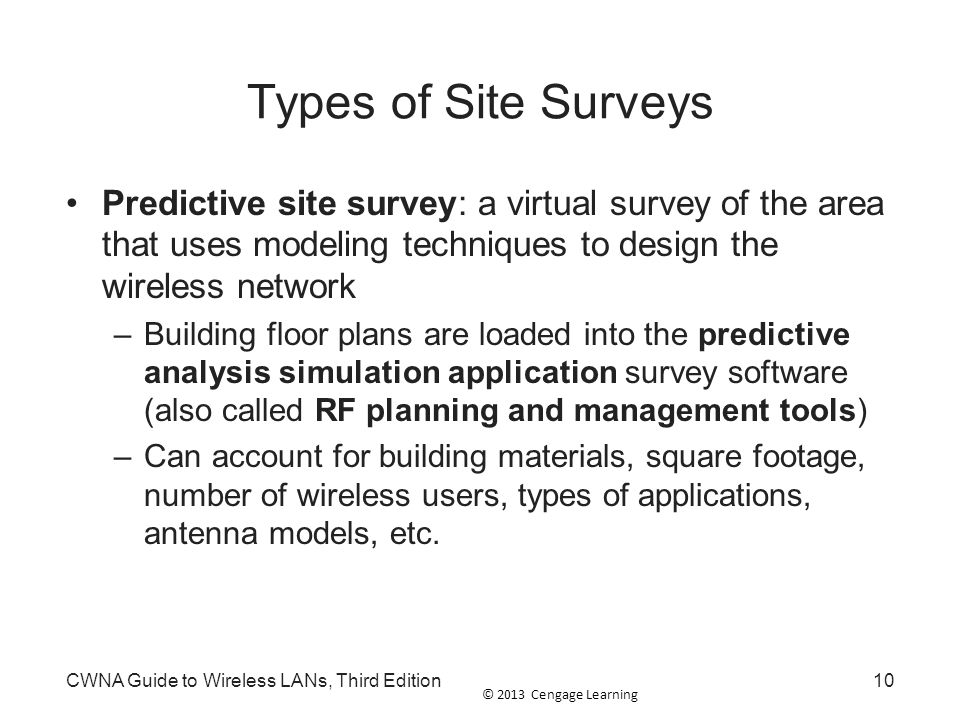 Types of Site Surveys Predictive site survey: a virtual survey of the area that uses modeling techniques to design the wireless network.