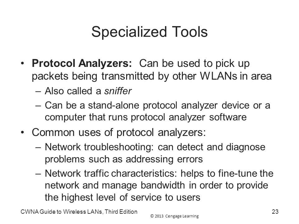 Specialized Tools Protocol Analyzers: Can be used to pick up packets being transmitted by other WLANs in area.