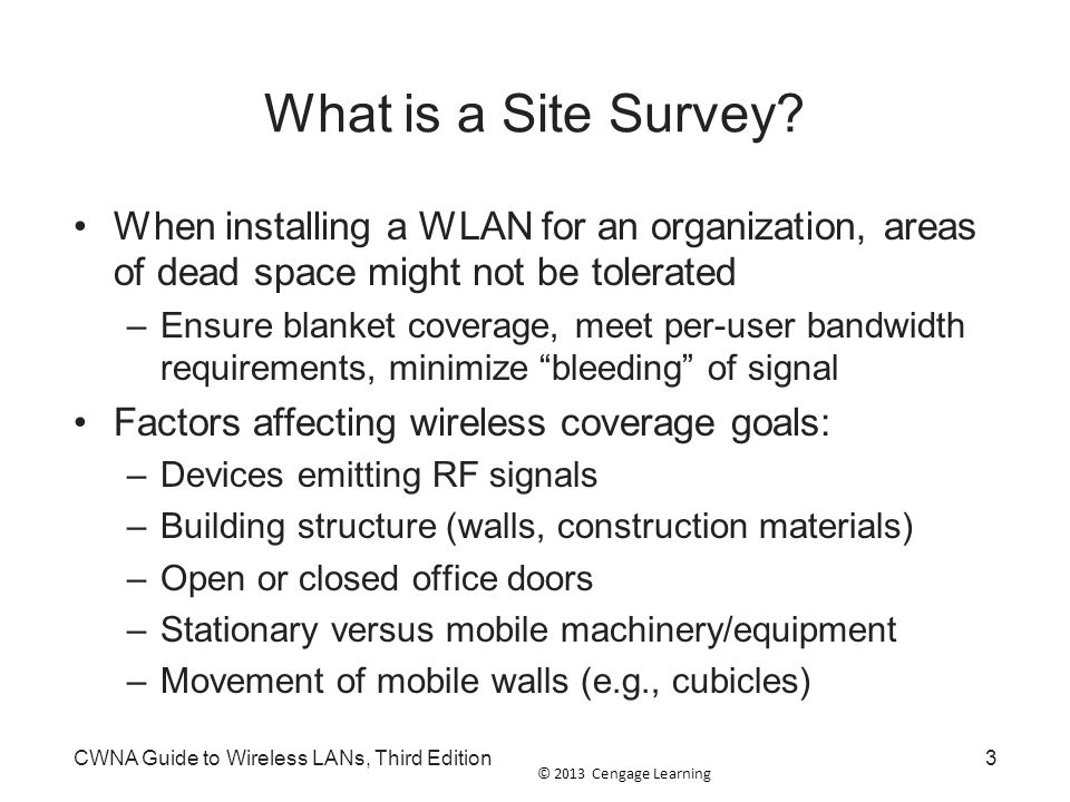 What is a Site Survey When installing a WLAN for an organization, areas of dead space might not be tolerated.