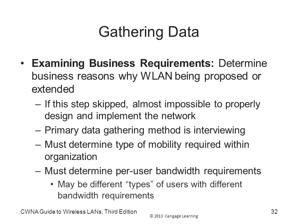 Gathering Data Examining Business Requirements: Determine business reasons why WLAN being proposed or extended.