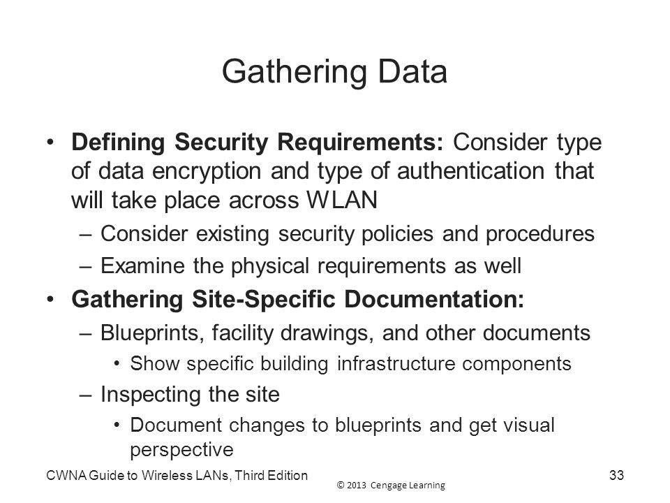Gathering Data Defining Security Requirements: Consider type of data encryption and type of authentication that will take place across WLAN.