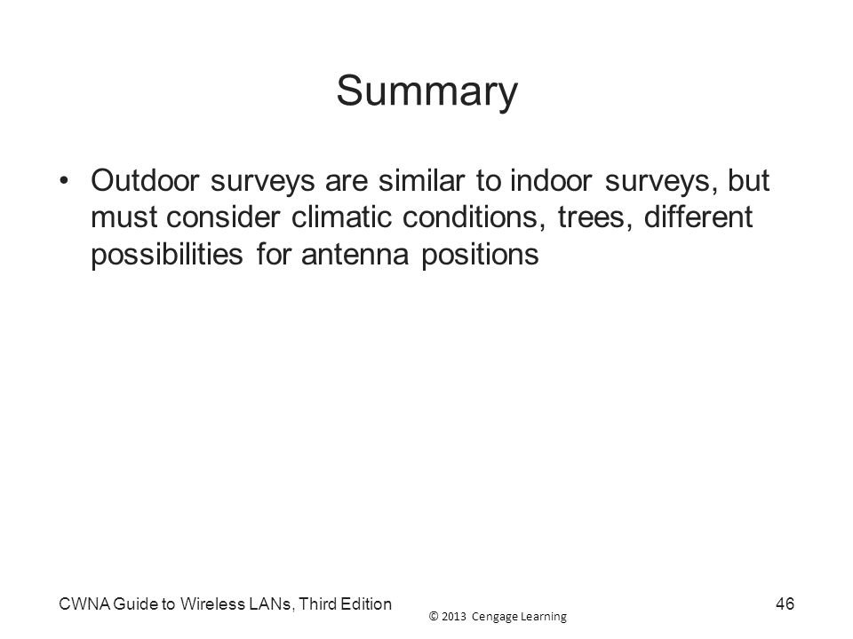 Summary Outdoor surveys are similar to indoor surveys, but must consider climatic conditions, trees, different possibilities for antenna positions.