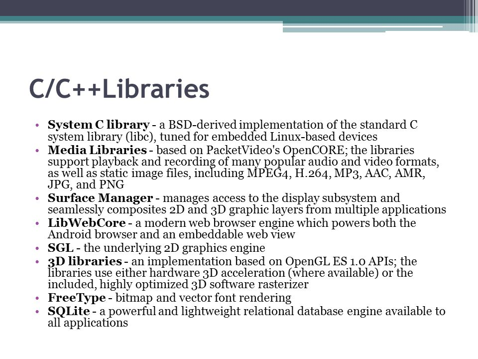 C/C++Libraries System C library - a BSD-derived implementation of the standard C system library (libc), tuned for embedded Linux-based devices.
