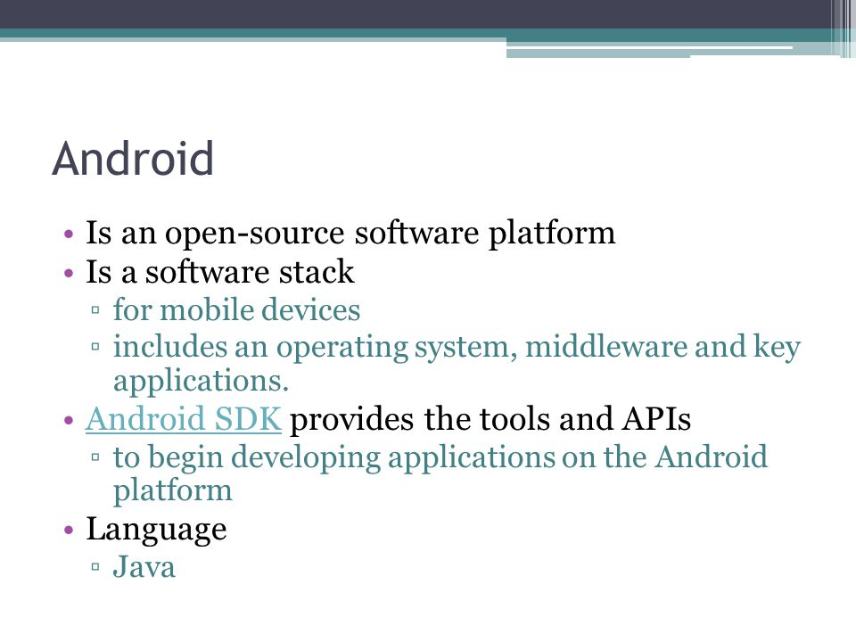 Android Is an open-source software platform Is a software stack