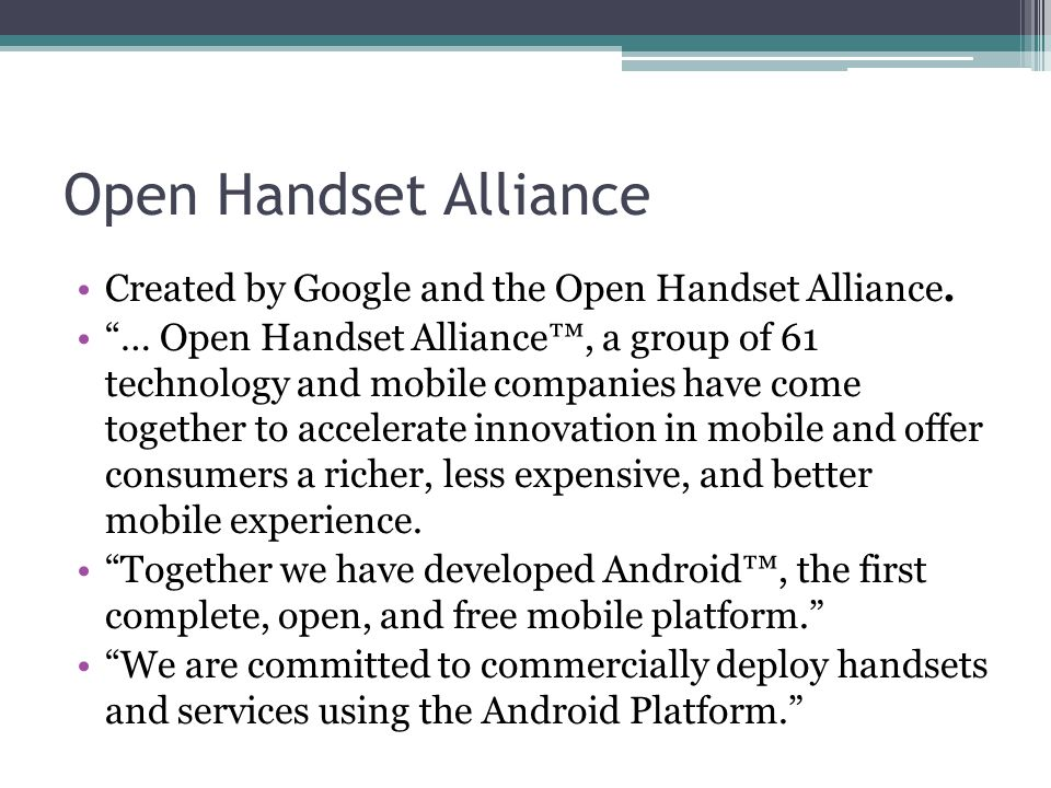 Open Handset Alliance Created by Google and the Open Handset Alliance.