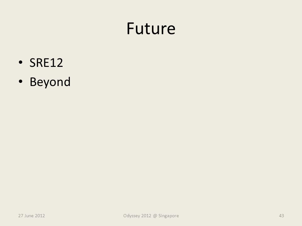 Future SRE12 Beyond 27 June 2012 Odyssey 2012 @ Singapore