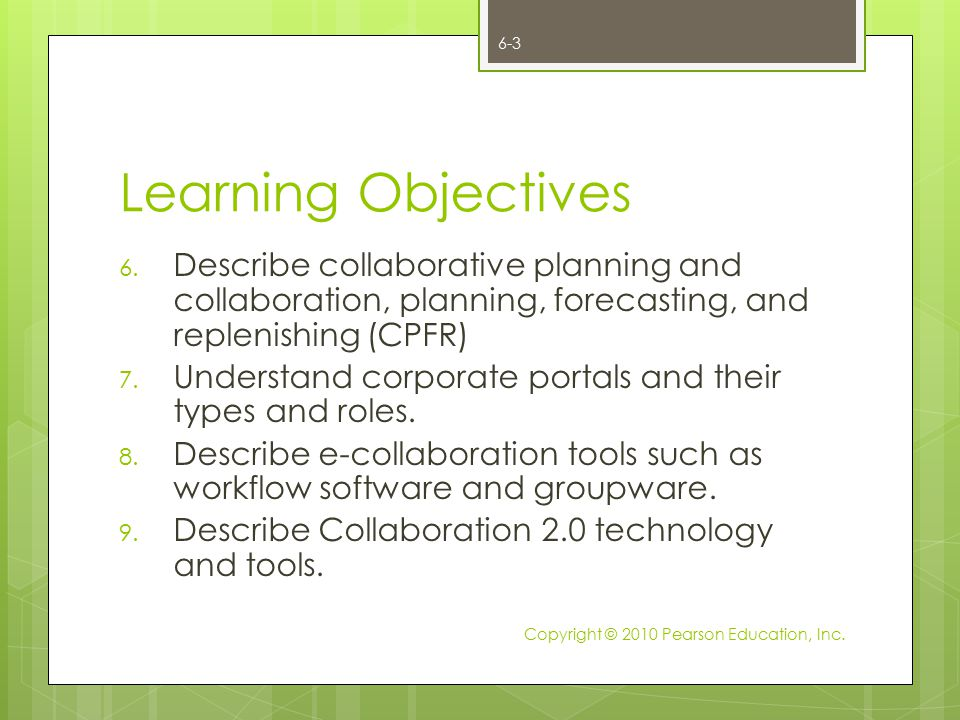 Learning Objectives Describe collaborative planning and collaboration, planning, forecasting, and replenishing (CPFR)