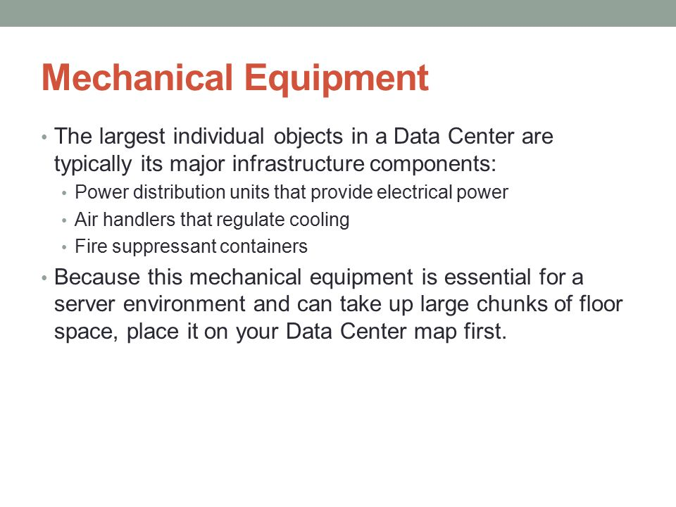 Mechanical Equipment The largest individual objects in a Data Center are typically its major infrastructure components: