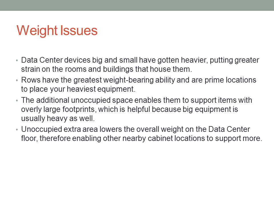 Weight Issues Data Center devices big and small have gotten heavier, putting greater strain on the rooms and buildings that house them.