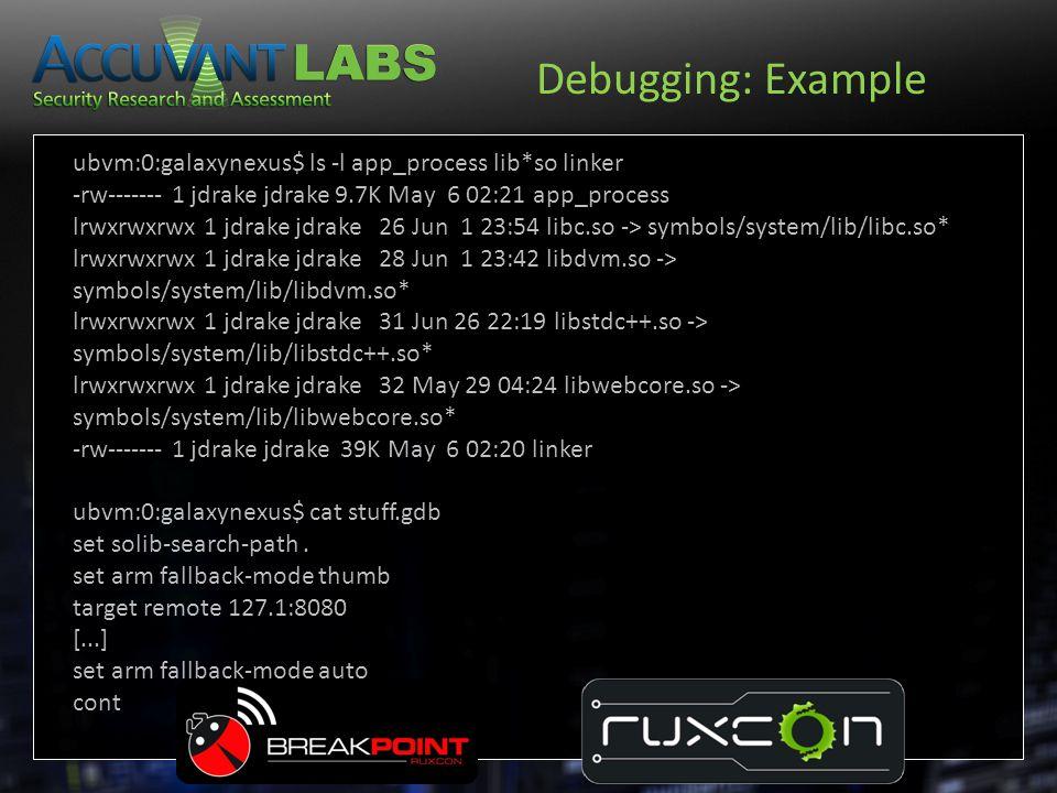 Debugging: Example ubvm:0:galaxynexus$ ls -l app_process lib*so linker