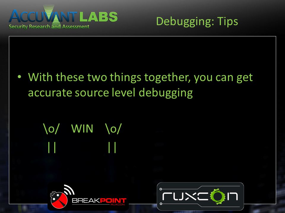 Debugging: Tips With these two things together, you can get accurate source level debugging. \o/ WIN \o/