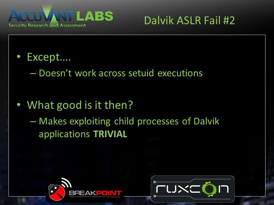 Dalvik ASLR Fail #2 Except…. What good is it then