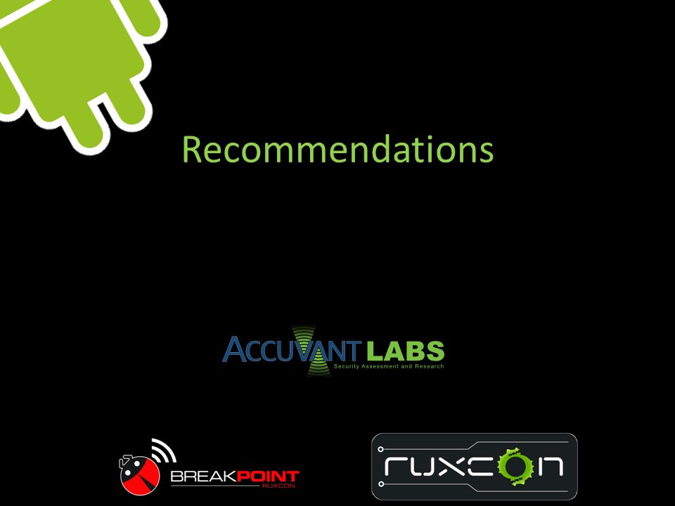 Recommendations I have recommendations for the various groups of people involved in Android…