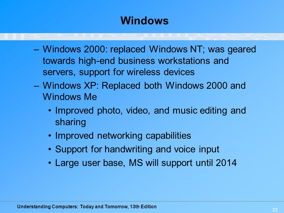 Windows Windows 2000: replaced Windows NT; was geared towards high-end business workstations and servers, support for wireless devices.