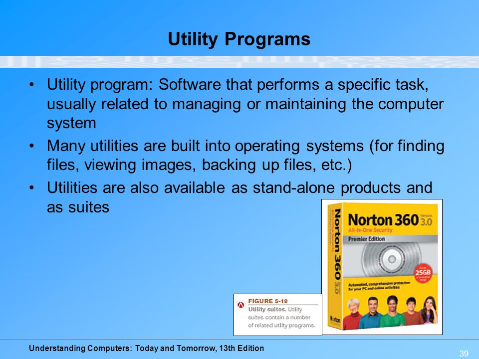 Utility Programs Utility program: Software that performs a specific task, usually related to managing or maintaining the computer system.