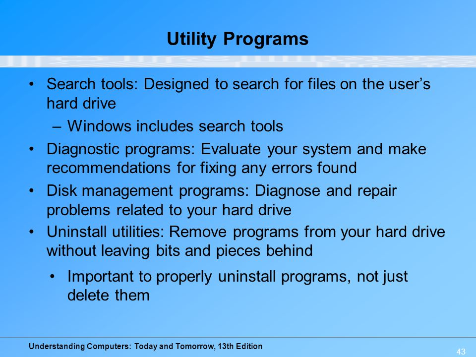 Utility Programs Search tools: Designed to search for files on the user's hard drive. Windows includes search tools.